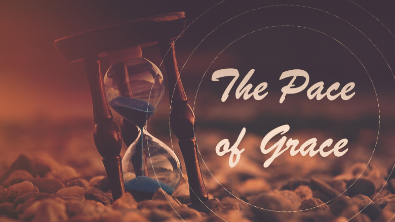The Pace of Grace